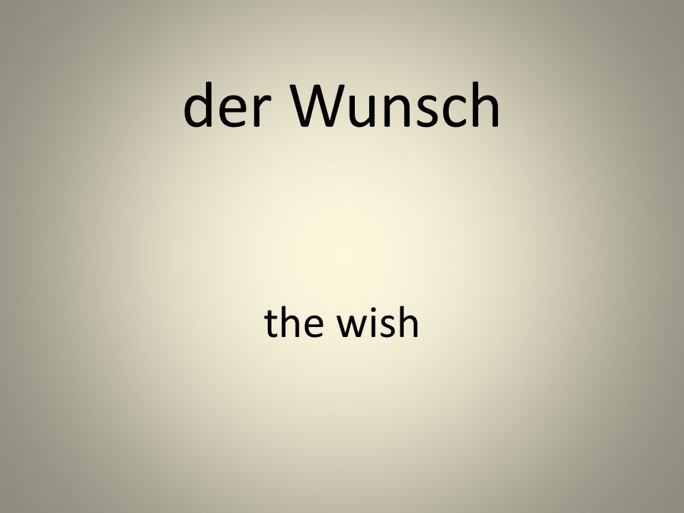 der Wunsch the wish