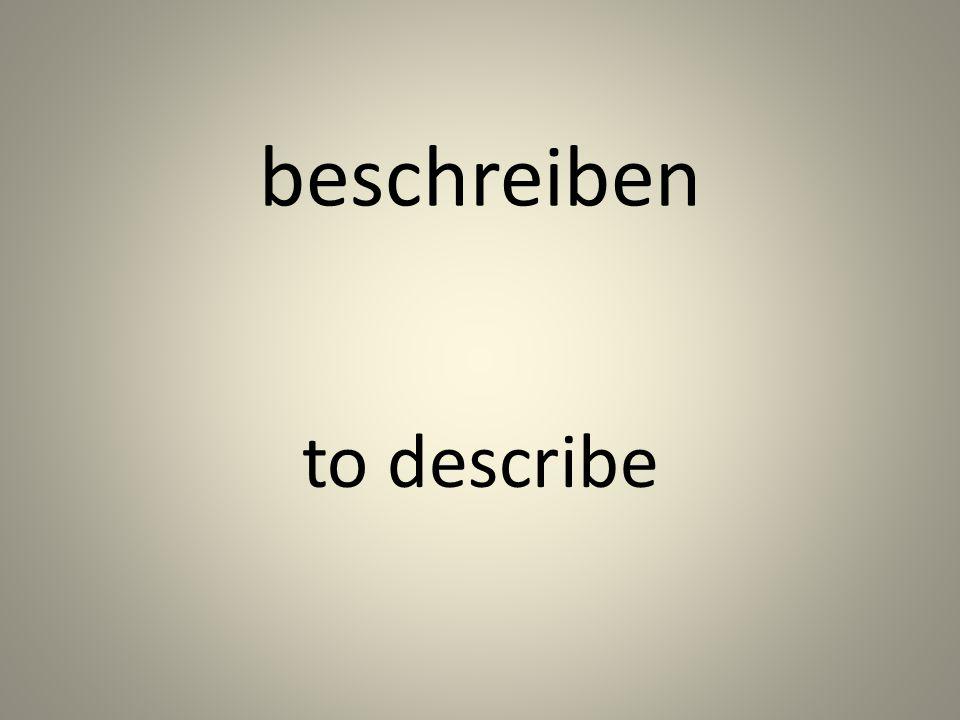 beschreiben to describe