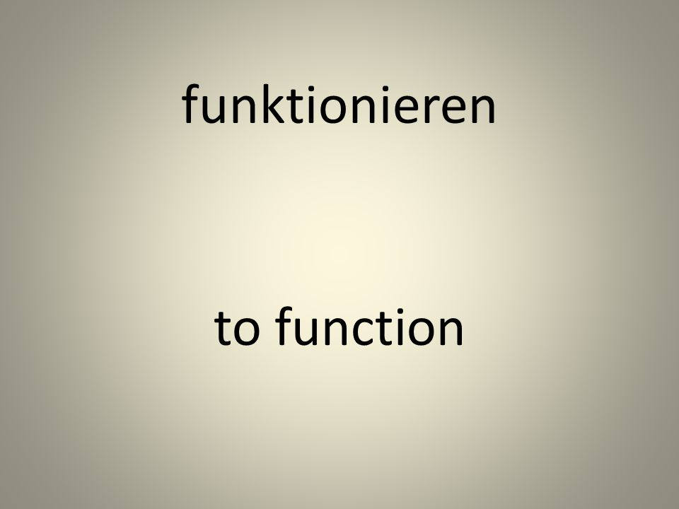 funktionieren to function