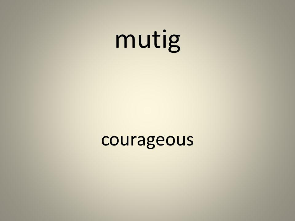 mutig courageous