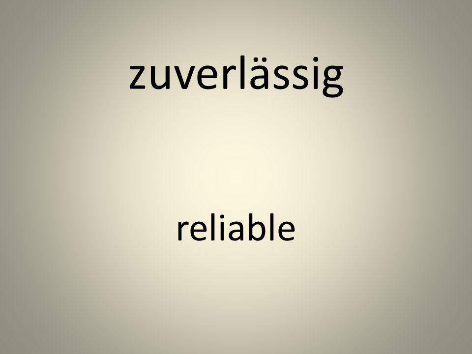 zuverlässig reliable