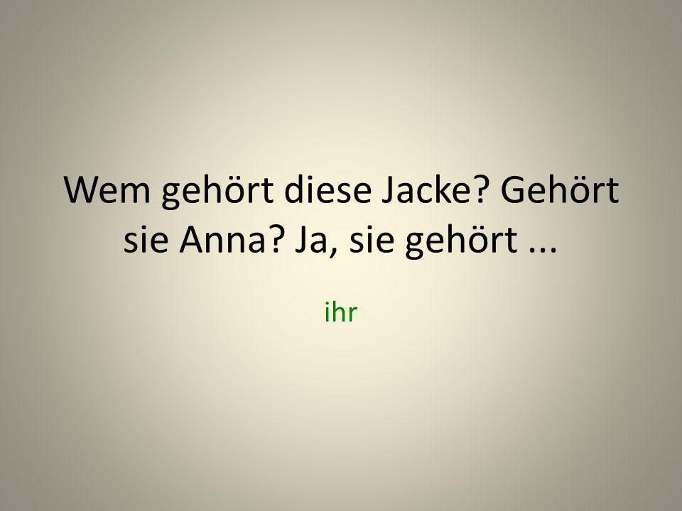 Wem gehört diese Jacke Gehört sie Anna Ja, sie gehört ...