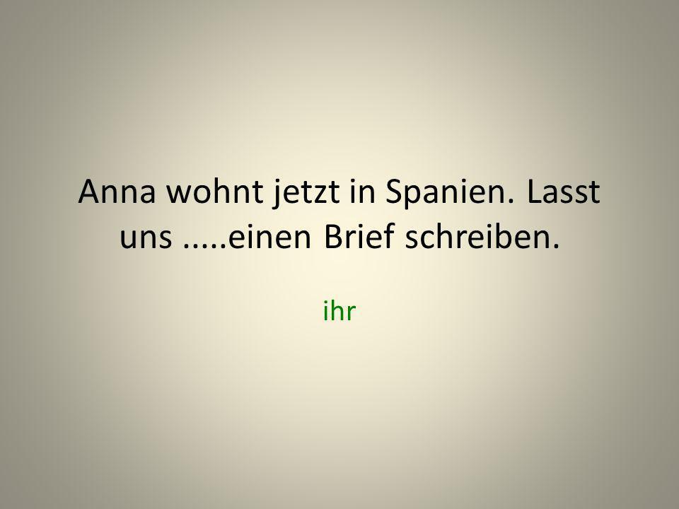 Anna wohnt jetzt in Spanien. Lasst uns .....einen Brief schreiben.