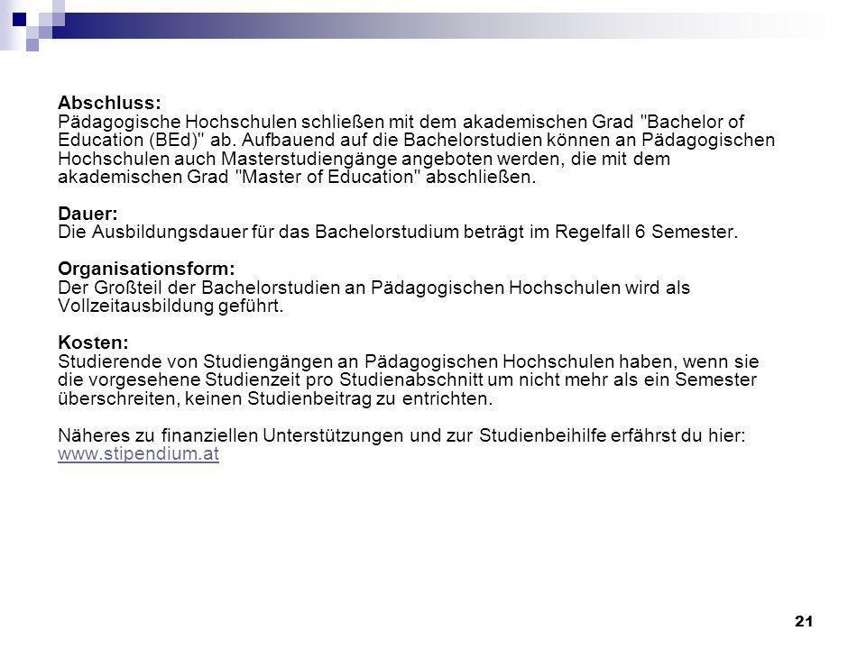 Abschluss: Pädagogische Hochschulen schließen mit dem akademischen Grad Bachelor of Education (BEd) ab.