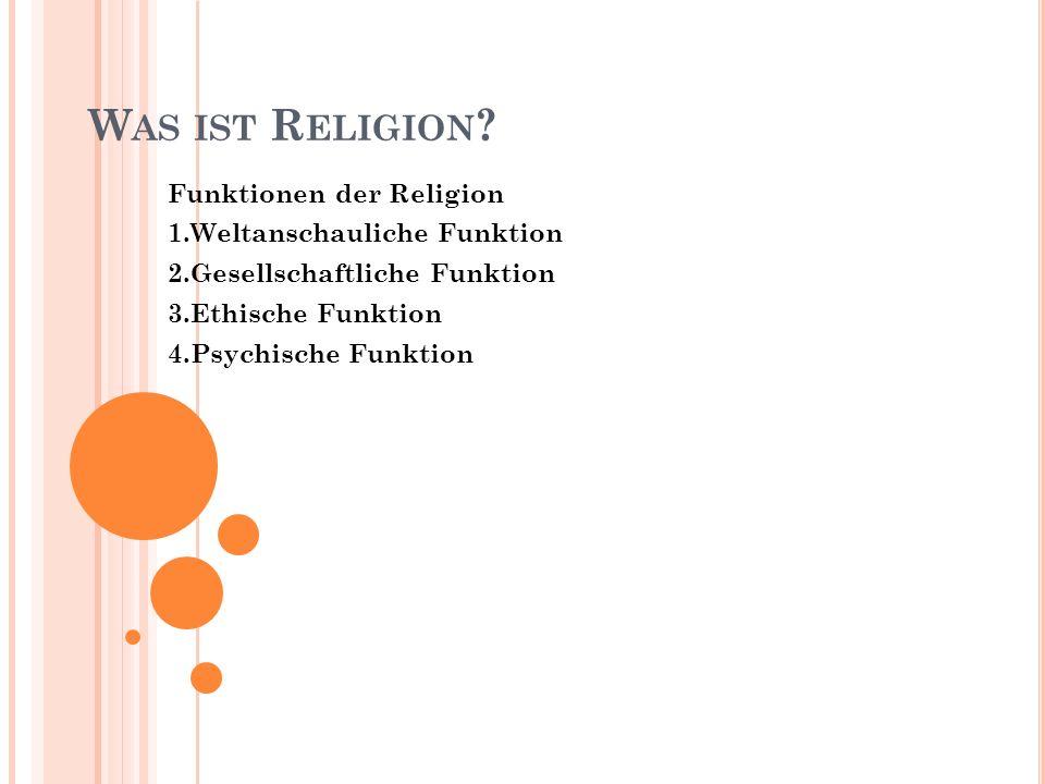 Was ist Religion Funktionen der Religion 1.Weltanschauliche Funktion