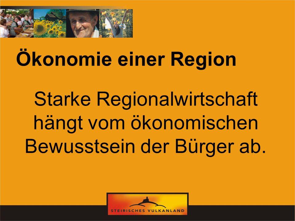 Ökonomie einer Region Starke Regionalwirtschaft hängt vom ökonomischen Bewusstsein der Bürger ab.