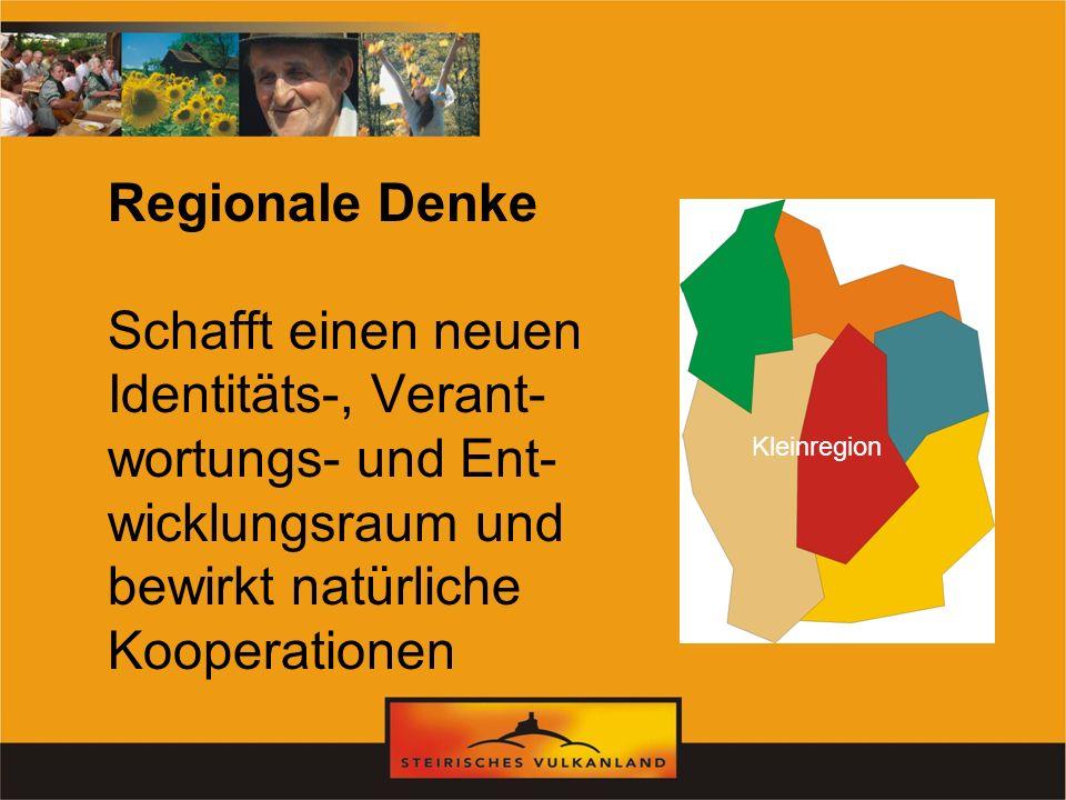Regionale Denke Schafft einen neuen Identitäts-, Verant-wortungs- und Ent-wicklungsraum und bewirkt natürliche Kooperationen