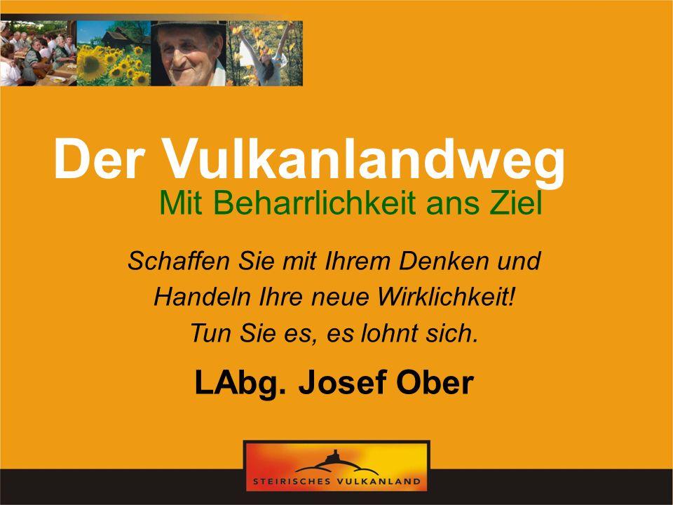 Der Vulkanlandweg Mit Beharrlichkeit ans Ziel LAbg. Josef Ober