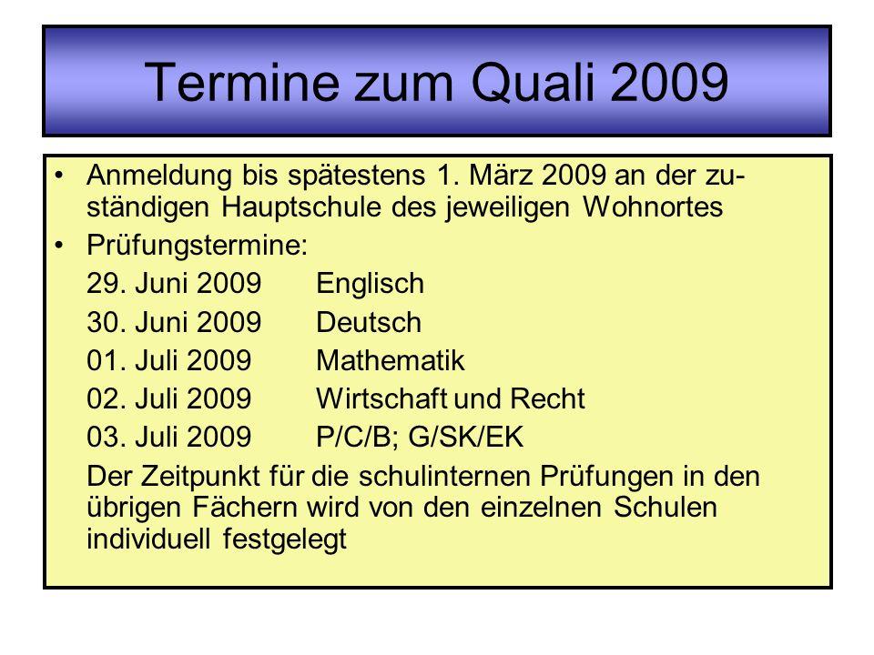 Termine zum Quali 2009 Anmeldung bis spätestens 1. März 2009 an der zu-ständigen Hauptschule des jeweiligen Wohnortes.