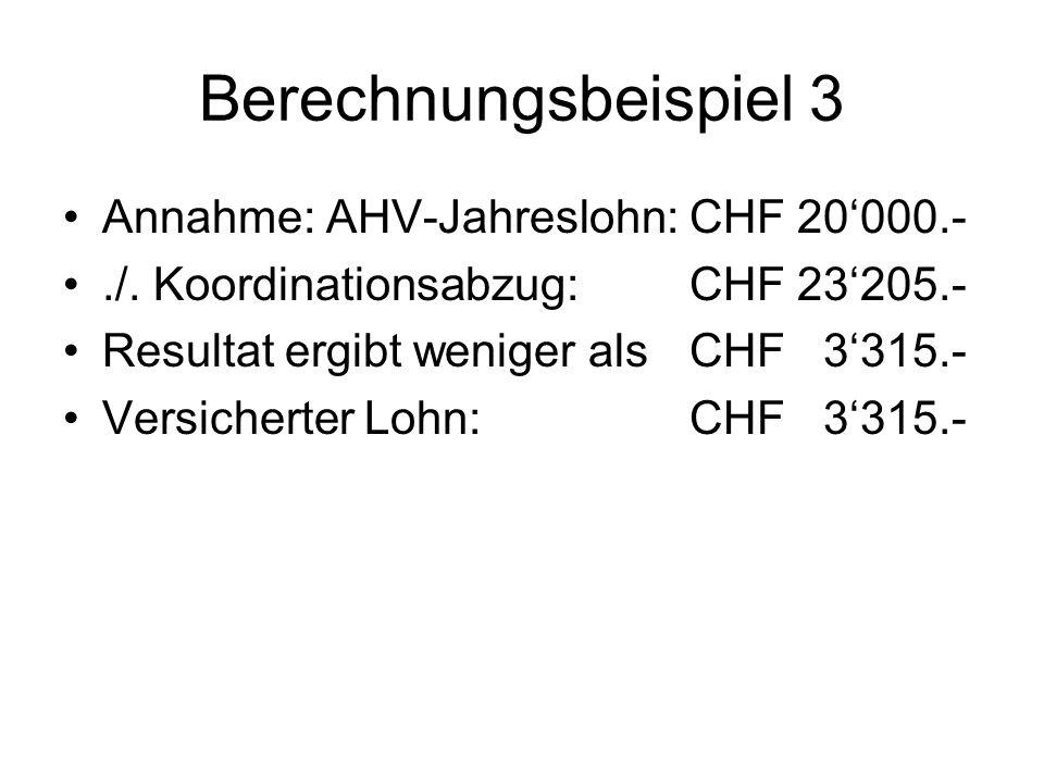 Berechnungsbeispiel 3 Annahme: AHV-Jahreslohn: CHF 20'000.-