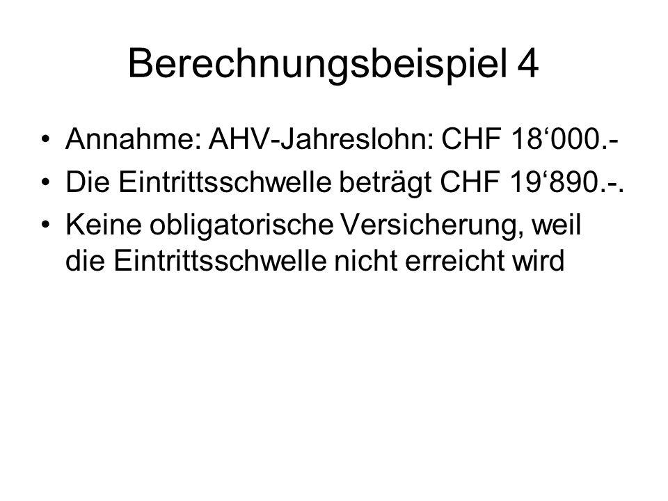 Berechnungsbeispiel 4 Annahme: AHV-Jahreslohn: CHF 18'000.-