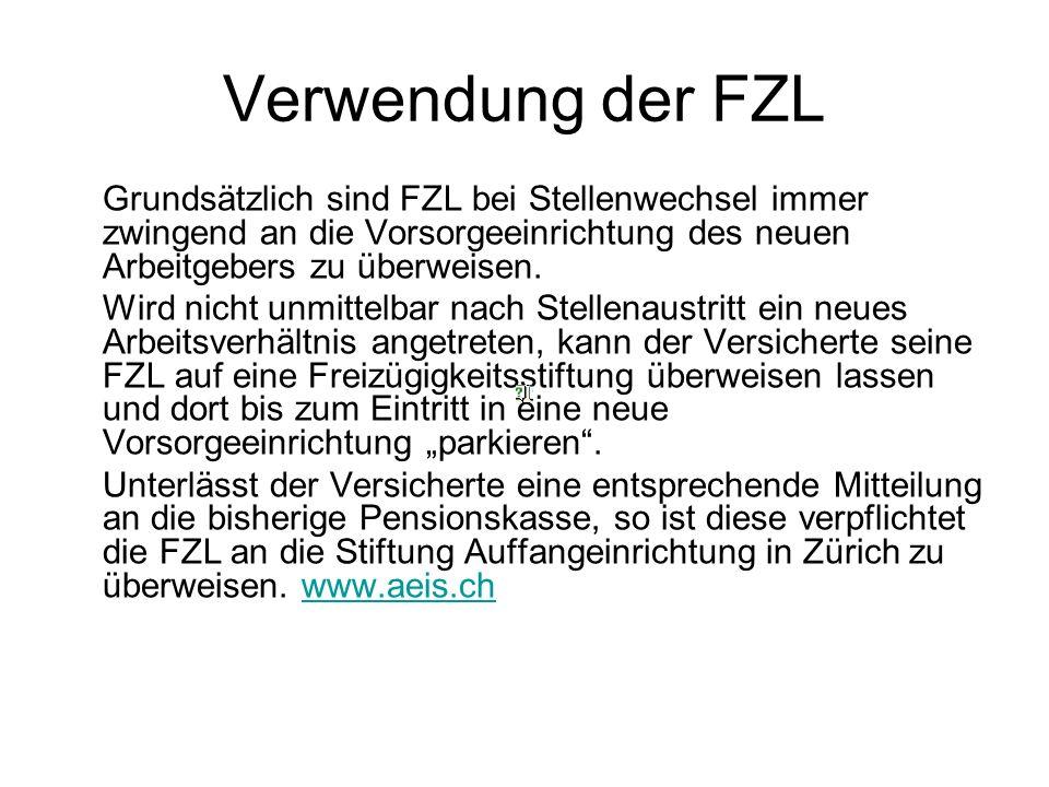Verwendung der FZL Grundsätzlich sind FZL bei Stellenwechsel immer zwingend an die Vorsorgeeinrichtung des neuen Arbeitgebers zu überweisen.