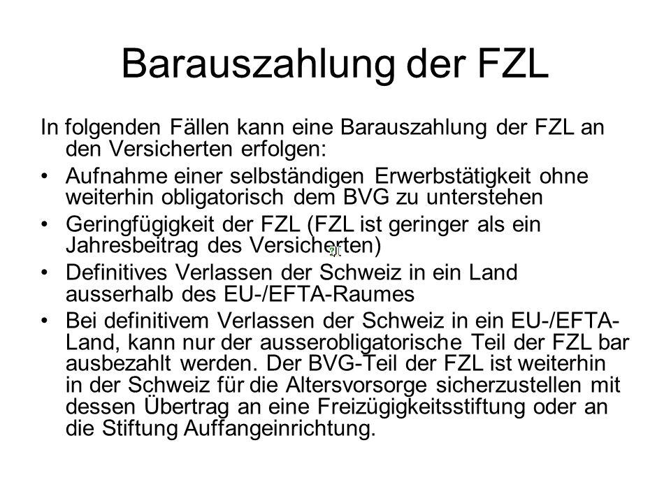 Barauszahlung der FZL In folgenden Fällen kann eine Barauszahlung der FZL an den Versicherten erfolgen: