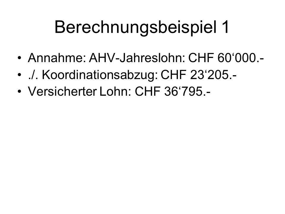 Berechnungsbeispiel 1 Annahme: AHV-Jahreslohn: CHF 60'000.-