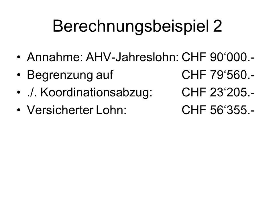 Berechnungsbeispiel 2 Annahme: AHV-Jahreslohn: CHF 90'000.-