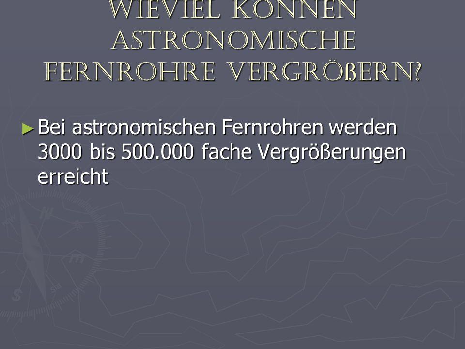 Wieviel können astronomische Fernrohre vergrößern