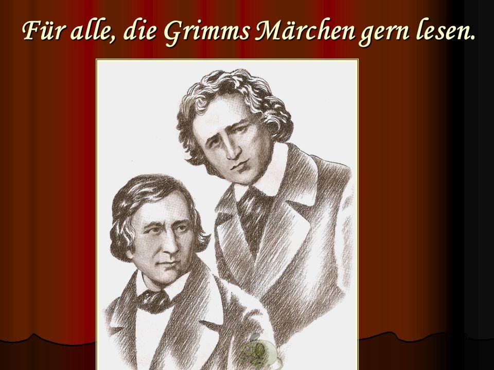 Für alle, die Grimms Märchen gern lesen.
