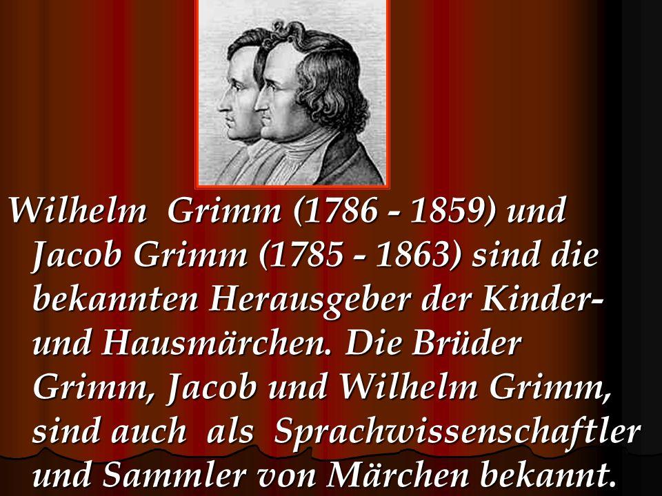 Wilhelm Grimm (1786 - 1859) und Jacob Grimm (1785 - 1863) sind die bekannten Herausgeber der Kinder- und Hausmärchen.