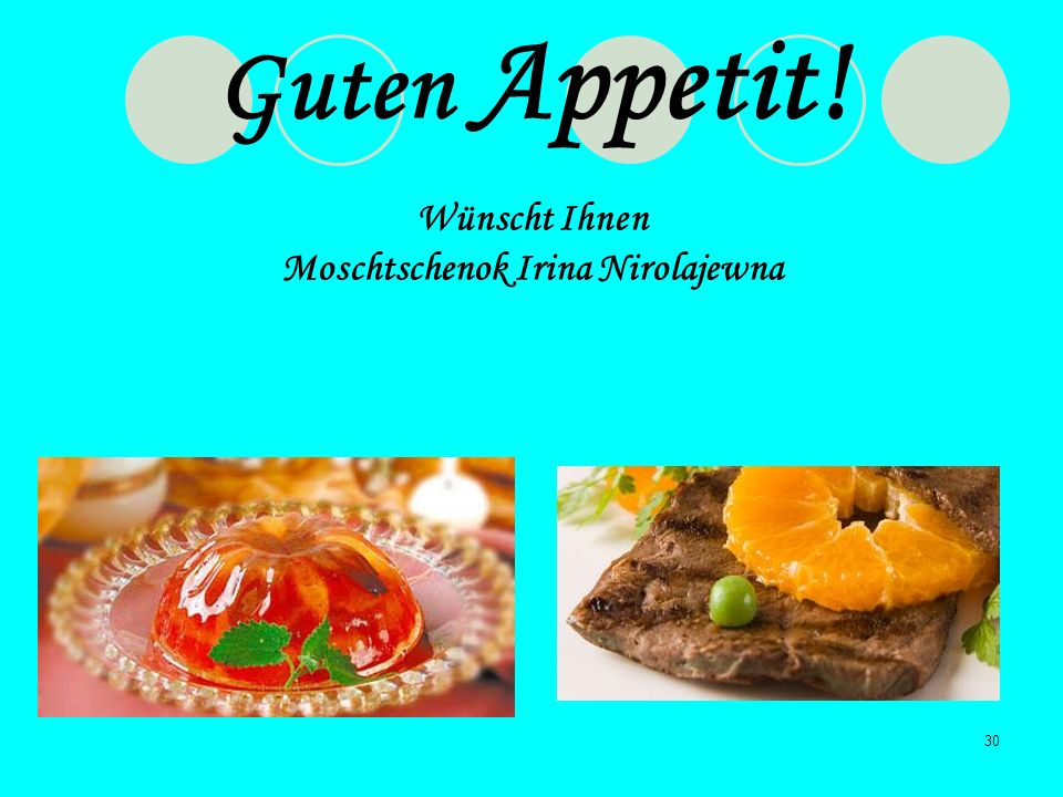 Guten Appetit! Wünscht Ihnen Moschtschenok Irina Nirolajewna