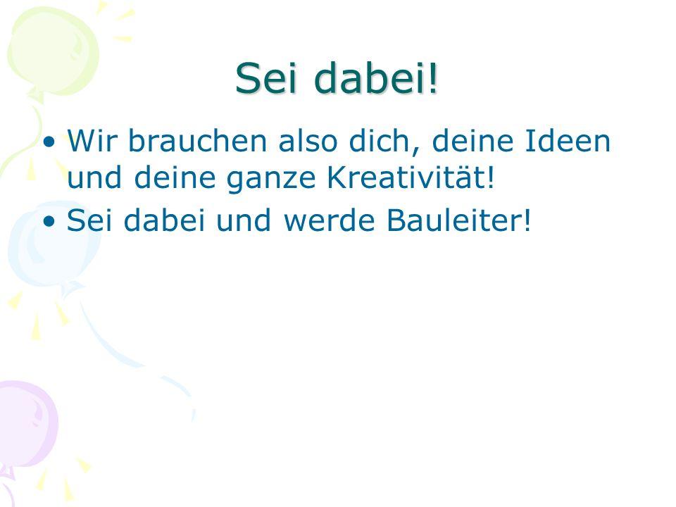 Sei dabei. Wir brauchen also dich, deine Ideen und deine ganze Kreativität.