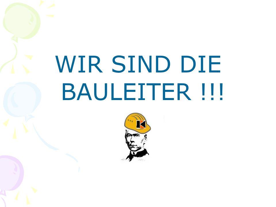 WIR SIND DIE BAULEITER !!!