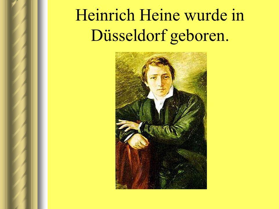 Heinrich Heine wurde in Düsseldorf geboren.