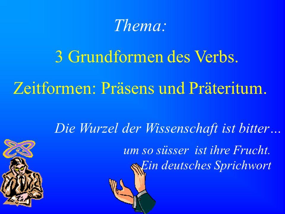 Zeitformen: Präsens und Präteritum.