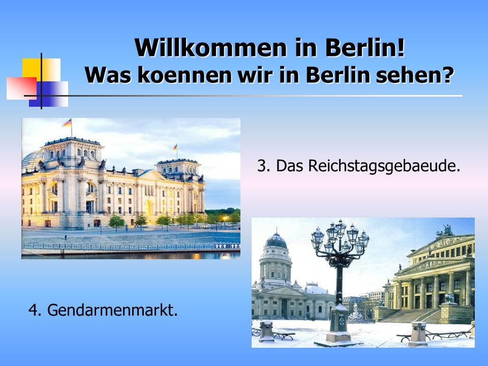 Willkommen in Berlin! Was koennen wir in Berlin sehen