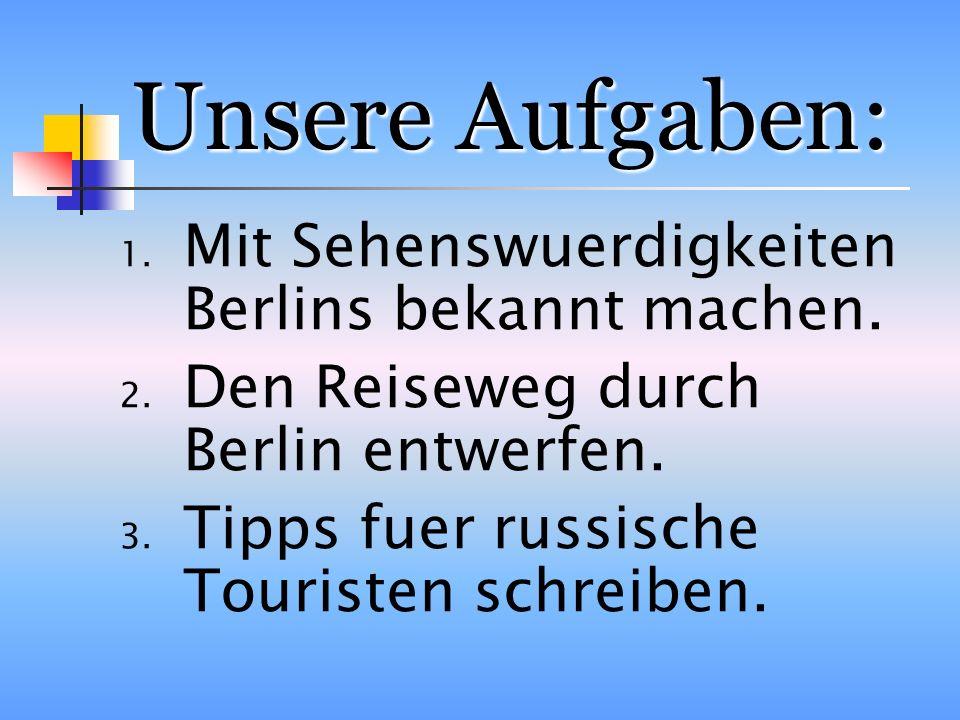 Unsere Aufgaben: Mit Sehenswuerdigkeiten Berlins bekannt machen.