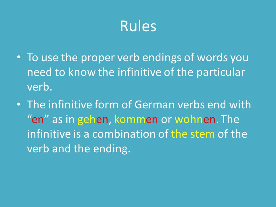 Rules To use the proper verb endings of words you need to know the infinitive of the particular verb.