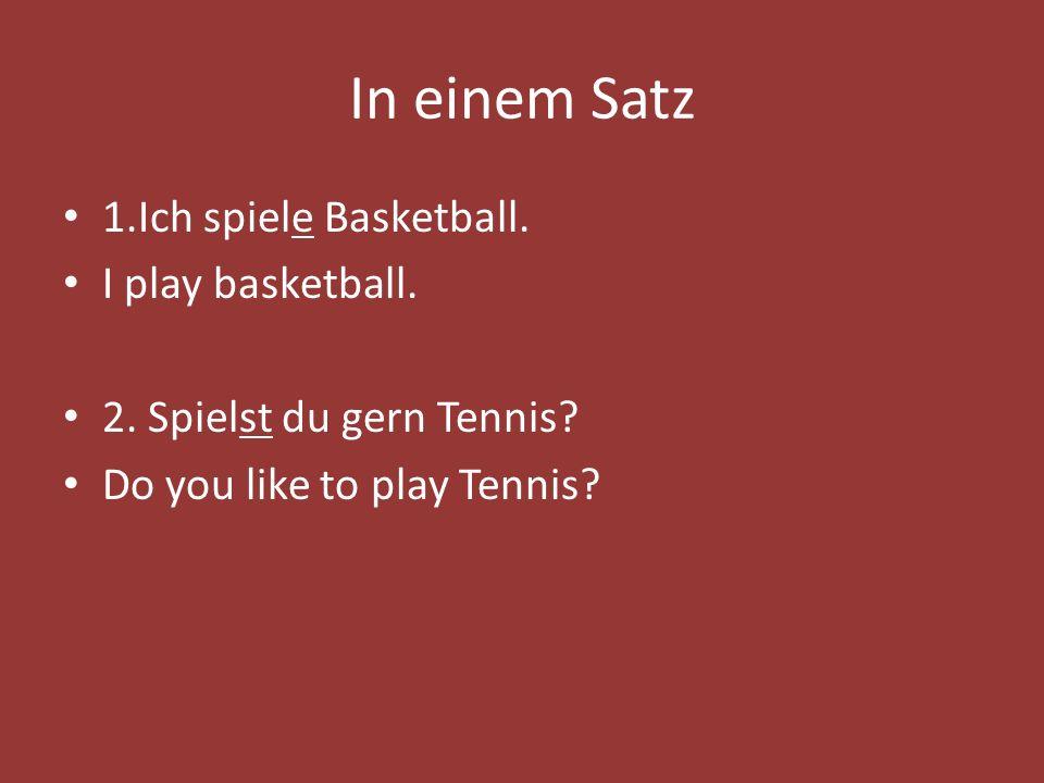 In einem Satz 1.Ich spiele Basketball. I play basketball.