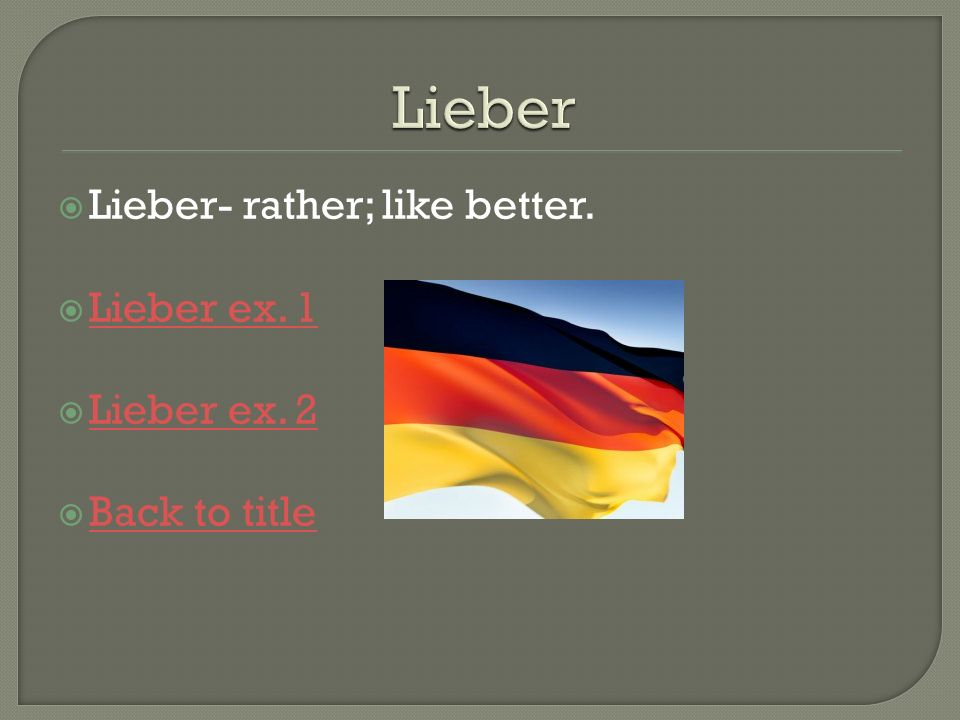 Lieber Lieber- rather; like better. Lieber ex. 1 Lieber ex. 2