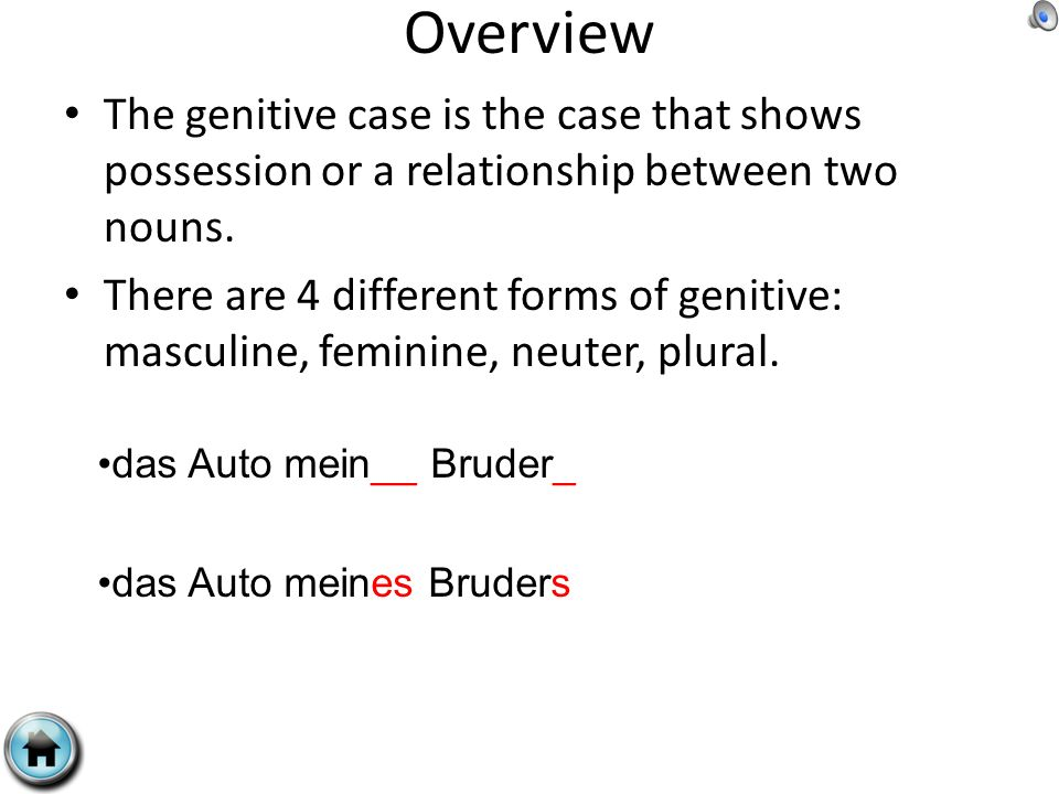 Overview The genitive case is the case that shows possession or a relationship between two nouns.