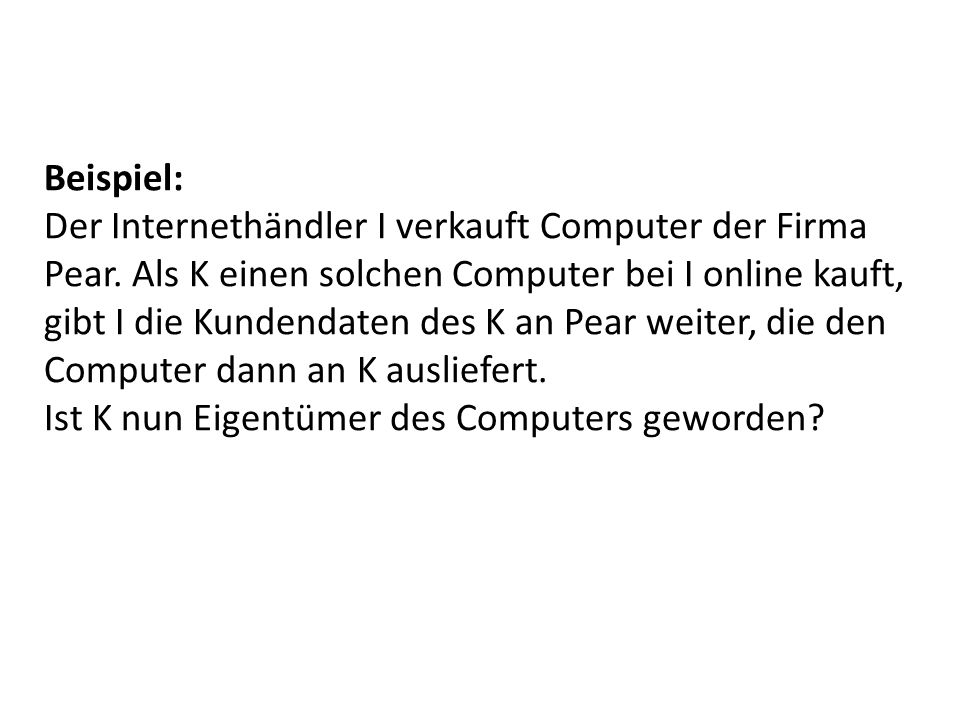 Beispiel: Der Internethändler I verkauft Computer der Firma Pear