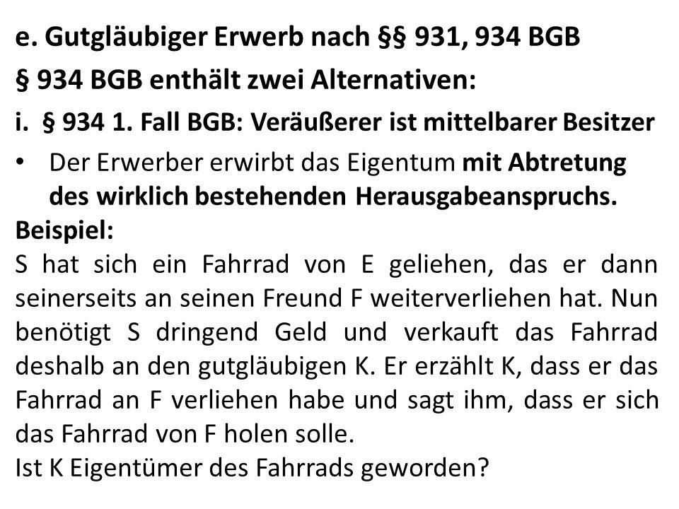 e. Gutgläubiger Erwerb nach §§ 931, 934 BGB