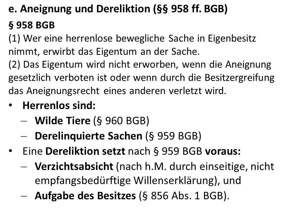 e. Aneignung und Dereliktion (§§ 958 ff. BGB)