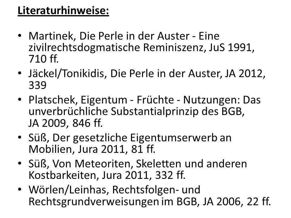 Literaturhinweise: Martinek, Die Perle in der Auster - Eine zivilrechtsdogmatische Reminiszenz, JuS 1991, 710 ff.