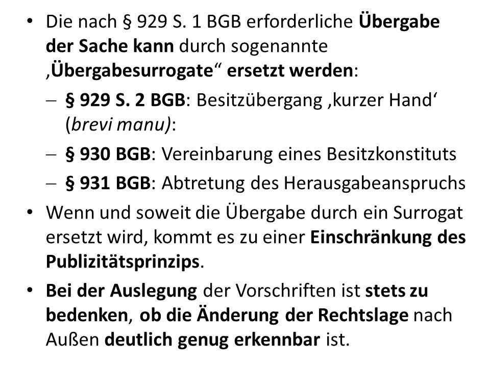 Die nach § 929 S. 1 BGB erforderliche Übergabe der Sache kann durch sogenannte 'Übergabesurrogate ersetzt werden:
