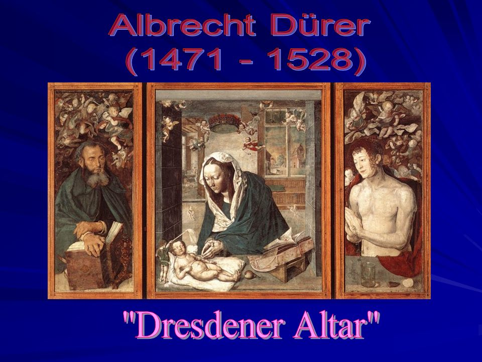 Albrecht Dürer (1471 - 1528) Dresdener Altar