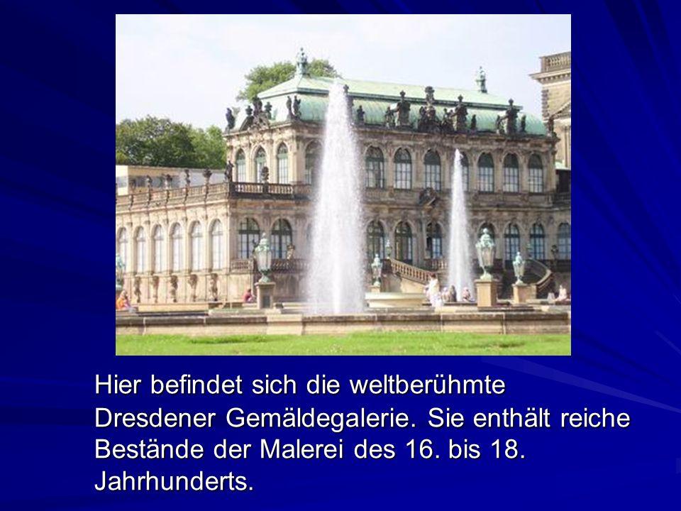 Hier befindet sich die weltberühmte Dresdener Gemäldegalerie