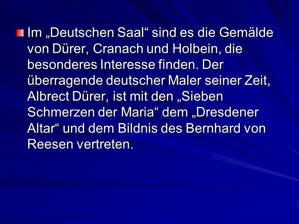 """Im """"Deutschen Saal sind es die Gemälde von Dürer, Cranach und Holbein, die besonderes Interesse finden."""