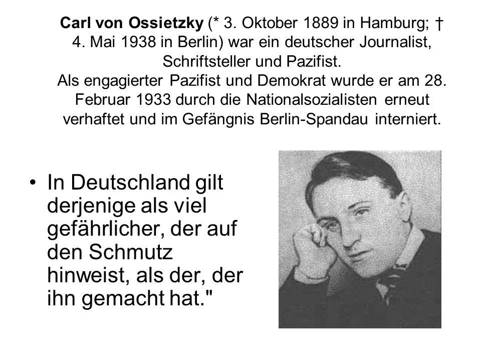 Carl von Ossietzky (. 3. Oktober 1889 in Hamburg; † 4