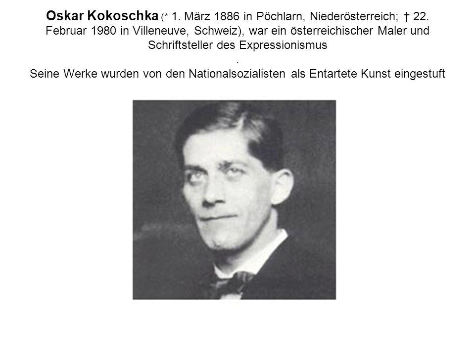 Oskar Kokoschka (. 1. März 1886 in Pöchlarn, Niederösterreich; † 22
