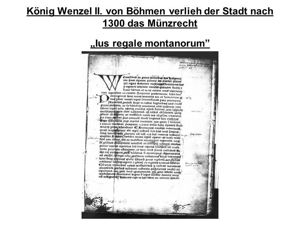 """König Wenzel II. von Böhmen verlieh der Stadt nach 1300 das Münzrecht """"Ius regale montanorum"""