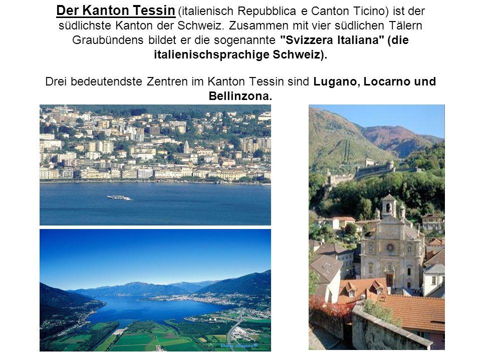 Der Kanton Tessin (italienisch Repubblica e Canton Ticino) ist der südlichste Kanton der Schweiz.