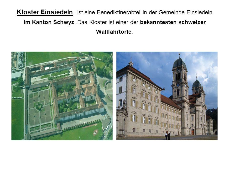 Kloster Einsiedeln - ist eine Benediktinerabtei in der Gemeinde Einsiedeln im Kanton Schwyz.