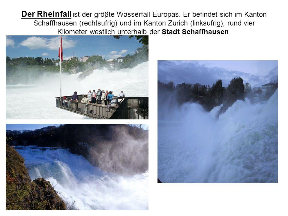 Der Rheinfall ist der gröβte Wasserfall Europas