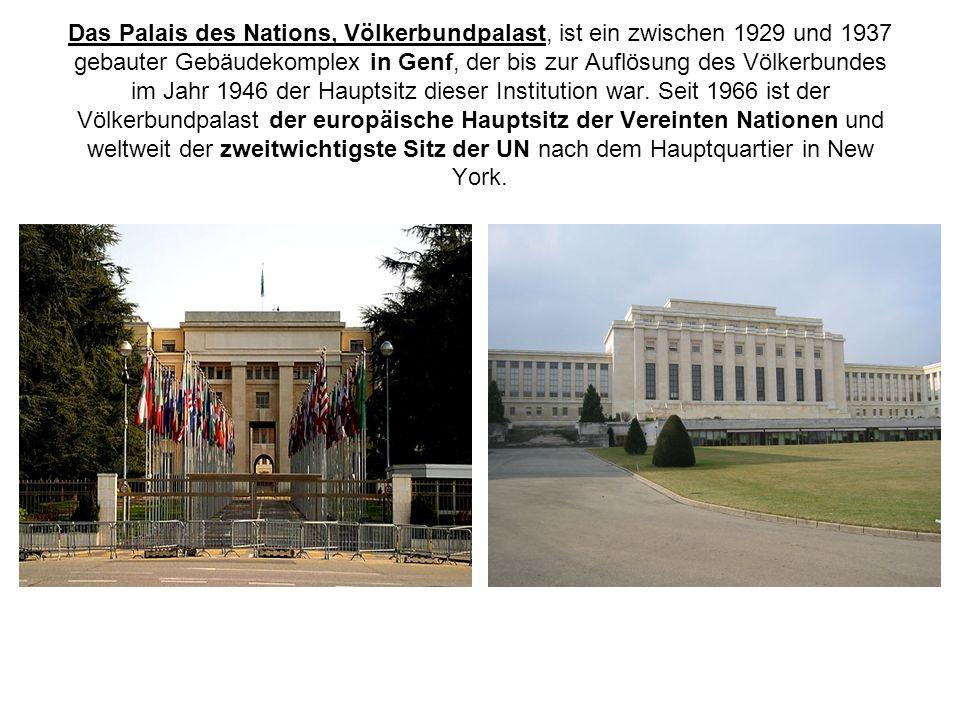 Das Palais des Nations, Völkerbundpalast, ist ein zwischen 1929 und 1937 gebauter Gebäudekomplex in Genf, der bis zur Auflösung des Völkerbundes im Jahr 1946 der Hauptsitz dieser Institution war.