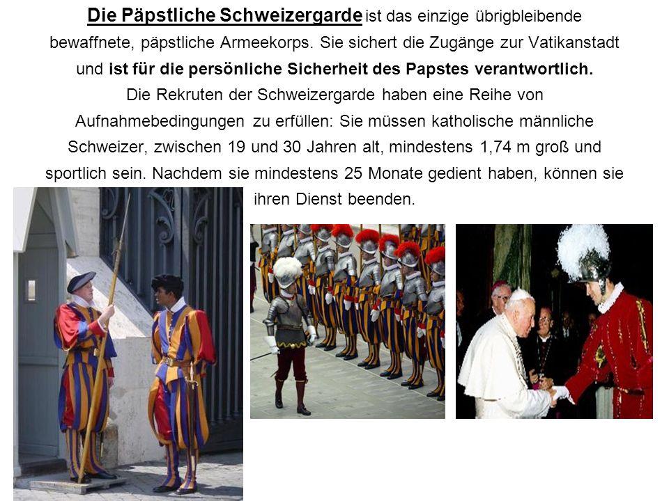 Die Päpstliche Schweizergarde ist das einzige übrigbleibende bewaffnete, päpstliche Armeekorps.
