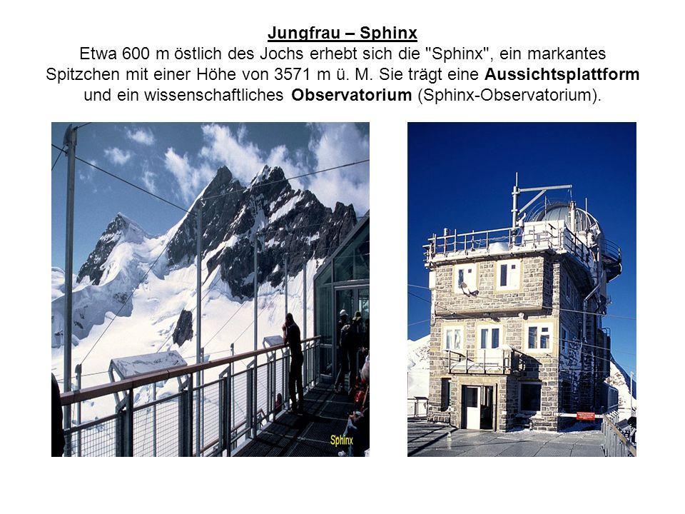 Jungfrau – Sphinx Etwa 600 m östlich des Jochs erhebt sich die Sphinx , ein markantes Spitzchen mit einer Höhe von 3571 m ü.